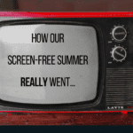 How Our Screen-Free Summer REALLY Went…