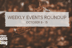 Weekly Roundup October 8 15 Providence Moms Blog