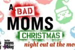 Bad Moms Christmas Night Out Patriot Place Providence Moms Blog