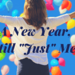 "A New Year, Still ""Just"" Me"