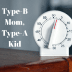 Type B Mom, Type A Kid