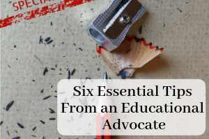 "Pencil Sharpener and shavings with text ""Six Essential Tips From an Educational Advocate"""